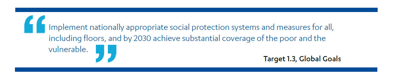 """SDG target 1.3: """"Implement nationally appropriate social protection systems and measures for all, including floors, and by 2030 achieve substantial coverage of the poor and the vulnerable."""""""